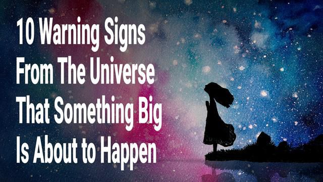 10 Warning Signs From The Universe That Something Big Is About To Happen