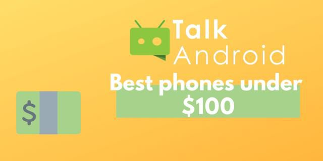 Best Android devices currently available under $100