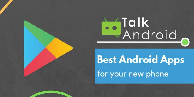 Best Android apps for your new phone